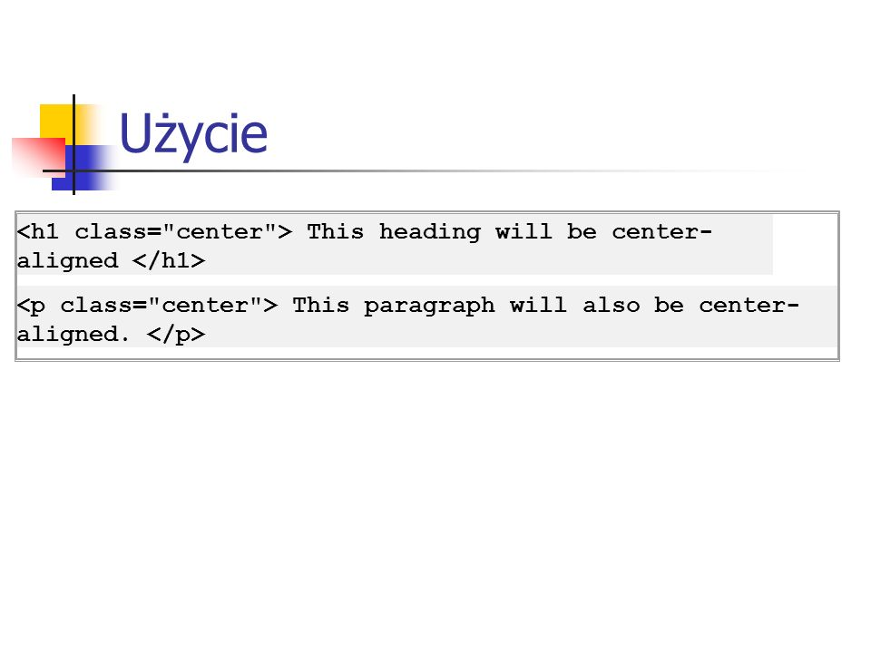 Użycie This heading will be center- aligned This paragraph will also be center- aligned.