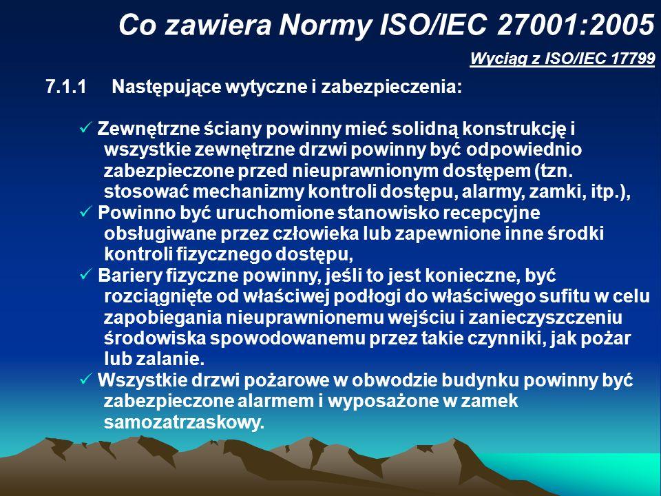 Co zawiera Normy ISO/IEC 27001:2005 7.1.1Następujące wytyczne i zabezpieczenia: Zewnętrzne ściany powinny mieć solidną konstrukcję i wszystkie zewnętr