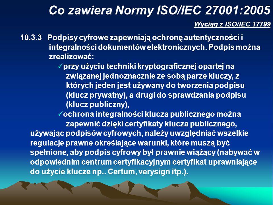 Co zawiera Normy ISO/IEC 27001:2005 10.3.3Podpisy cyfrowe zapewniają ochronę autentyczności i integralności dokumentów elektronicznych. Podpis można z