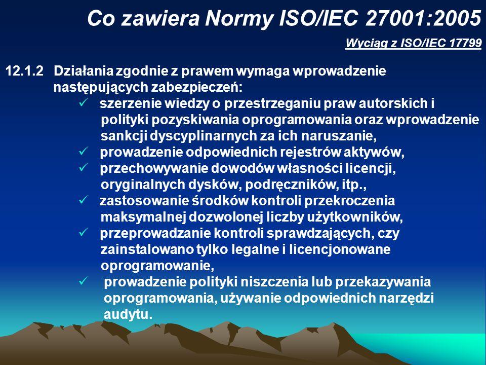 Co zawiera Normy ISO/IEC 27001:2005 12.1.2Działania zgodnie z prawem wymaga wprowadzenie następujących zabezpieczeń: szerzenie wiedzy o przestrzeganiu