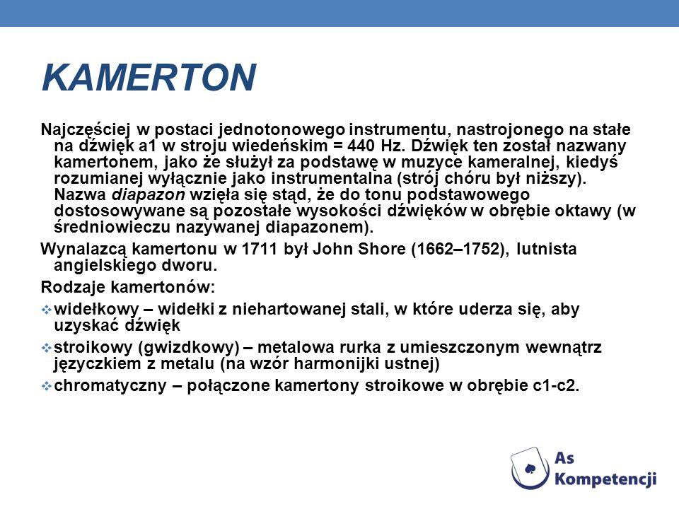 KAMERTON Najczęściej w postaci jednotonowego instrumentu, nastrojonego na stałe na dźwięk a1 w stroju wiedeńskim = 440 Hz.