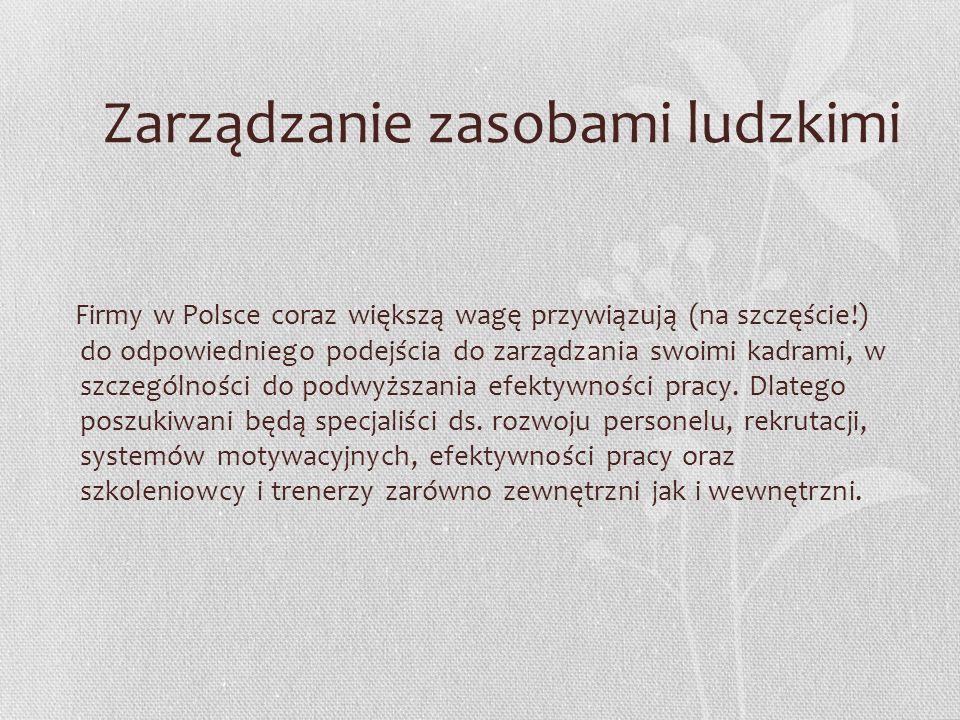 Zarządzanie zasobami ludzkimi Firmy w Polsce coraz większą wagę przywiązują (na szczęście!) do odpowiedniego podejścia do zarządzania swoimi kadrami,