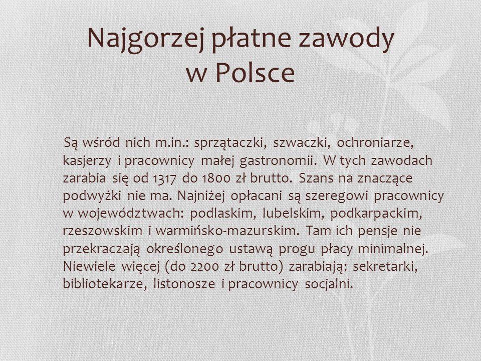 Najgorzej płatne zawody w Polsce Są wśród nich m.in.: sprzątaczki, szwaczki, ochroniarze, kasjerzy i pracownicy małej gastronomii. W tych zawodach zar
