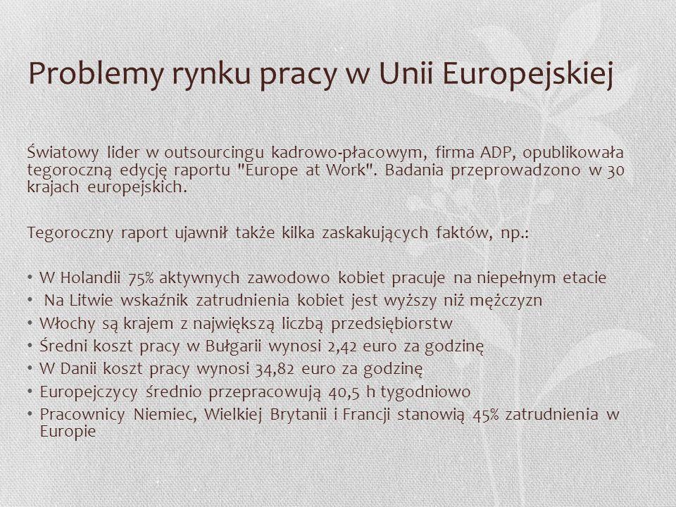 Problemy rynku pracy w Unii Europejskiej Światowy lider w outsourcingu kadrowo-płacowym, firma ADP, opublikowała tegoroczną edycję raportu