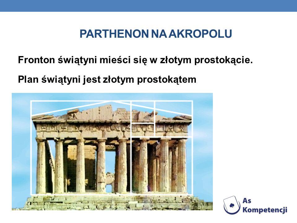 W STAROŻYTNOŚCI Grecy wysoko cenili harmonię i proporcje. Złoty podział uważali za proporcję doskonałą. Stosowali go w architekturze i sztuce.