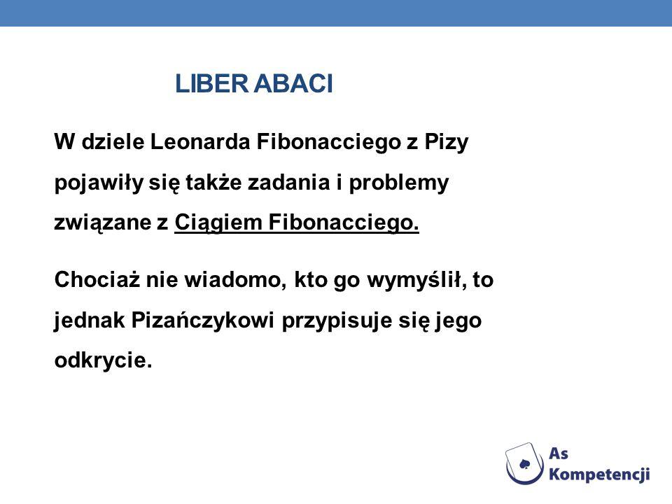 LIBER ABACI W dziele Leonarda Fibonacciego z Pizy pojawiły się także zadania i problemy związane z Ciągiem Fibonacciego.