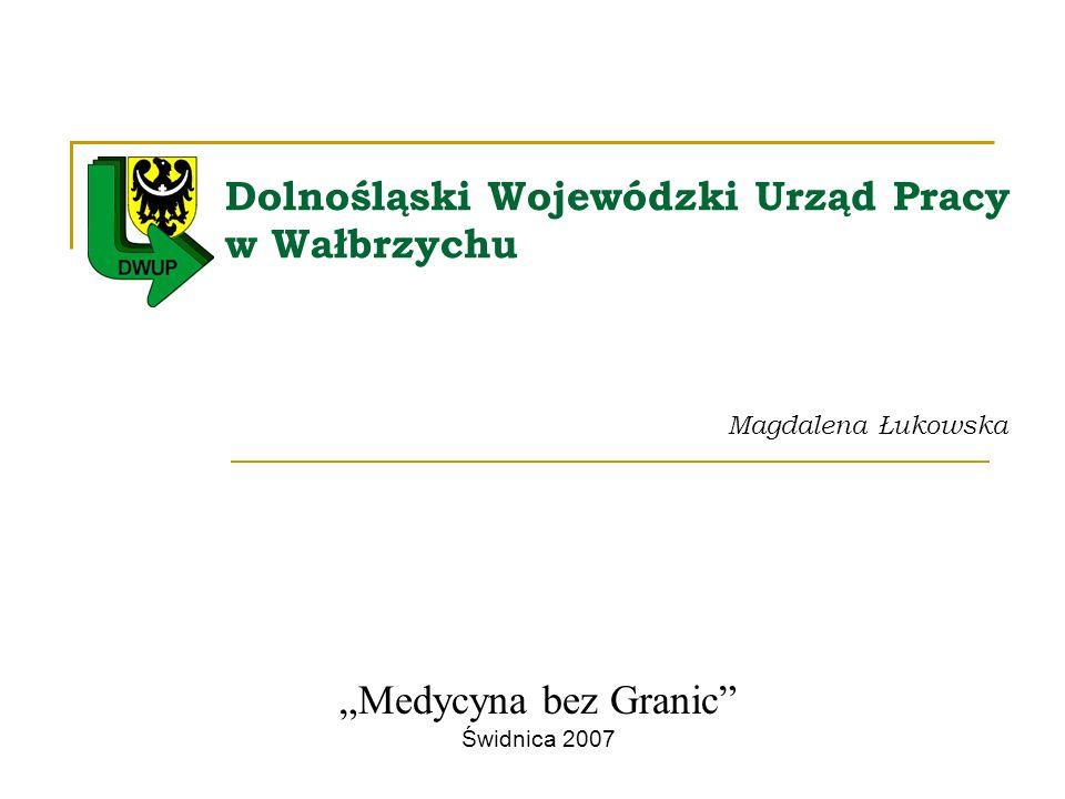 Dolnośląski Wojewódzki Urząd Pracy w Wałbrzychu Magdalena Łukowska Medycyna bez Granic Świdnica 2007