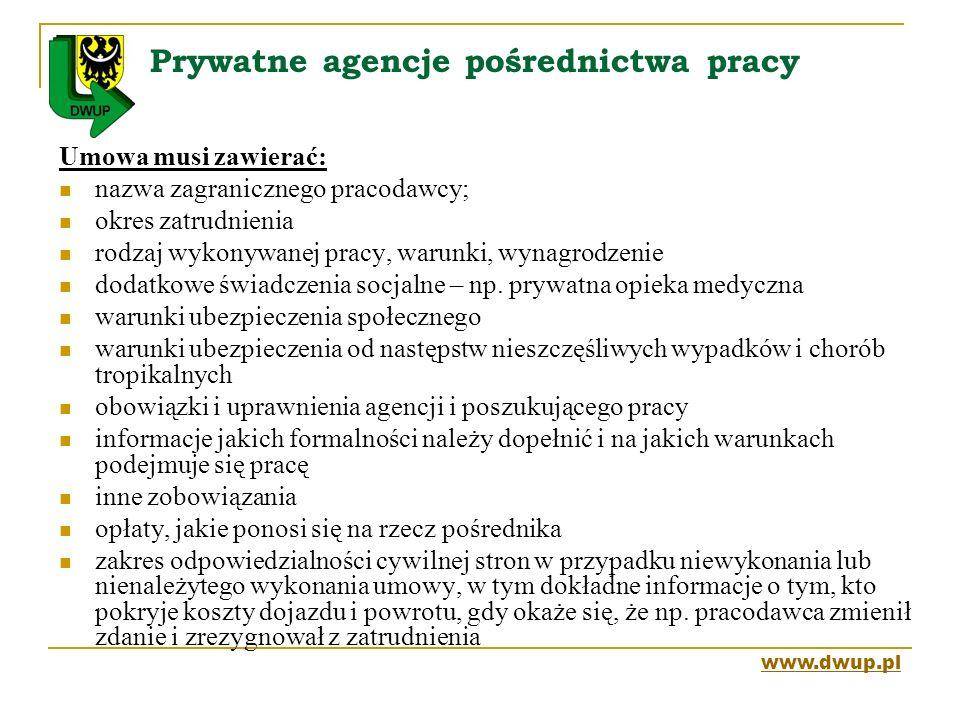 Prywatne agencje pośrednictwa pracy Umowa musi zawierać: nazwa zagranicznego pracodawcy; okres zatrudnienia rodzaj wykonywanej pracy, warunki, wynagro