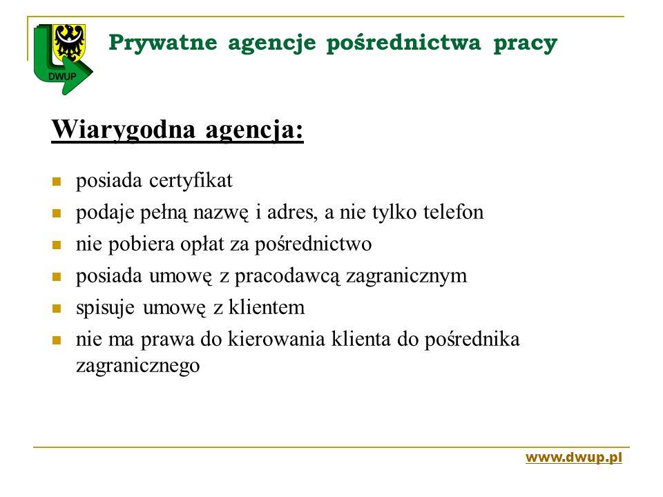 Prywatne agencje pośrednictwa pracy Wiarygodna agencja: posiada certyfikat podaje pełną nazwę i adres, a nie tylko telefon nie pobiera opłat za pośred