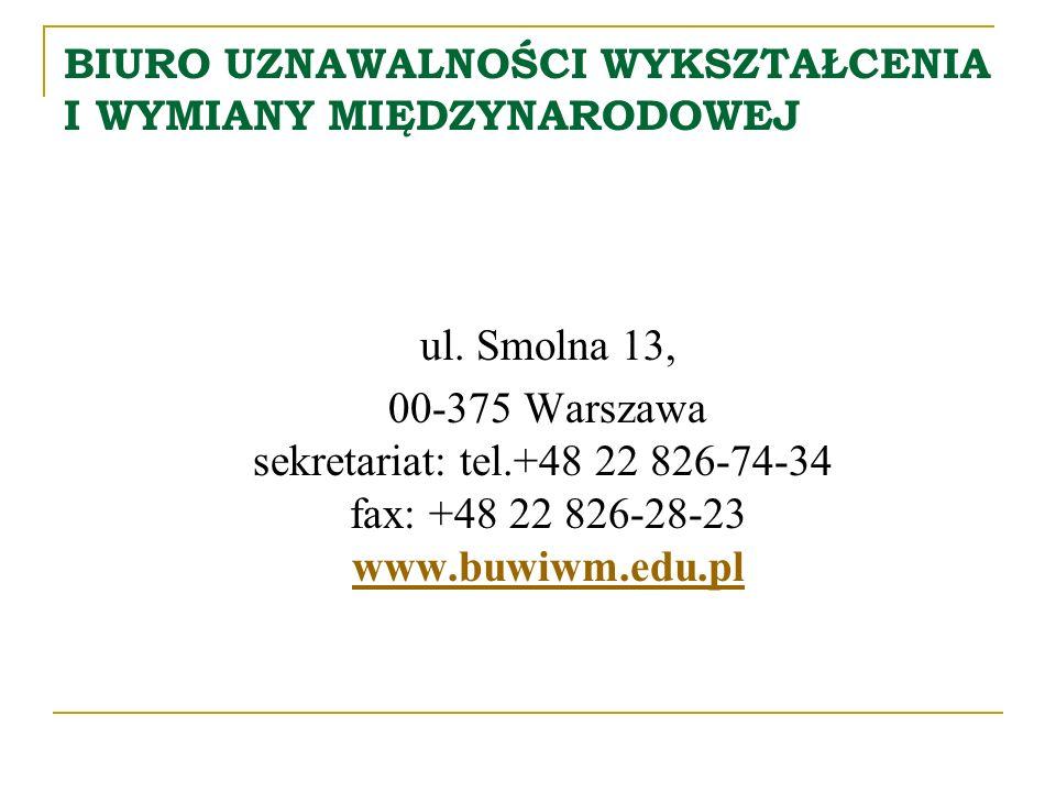 BIURO UZNAWALNOŚCI WYKSZTAŁCENIA I WYMIANY MIĘDZYNARODOWEJ ul. Smolna 13, 00-375 Warszawa sekretariat: tel.+48 22 826-74-34 fax: +48 22 826-28-23 www.