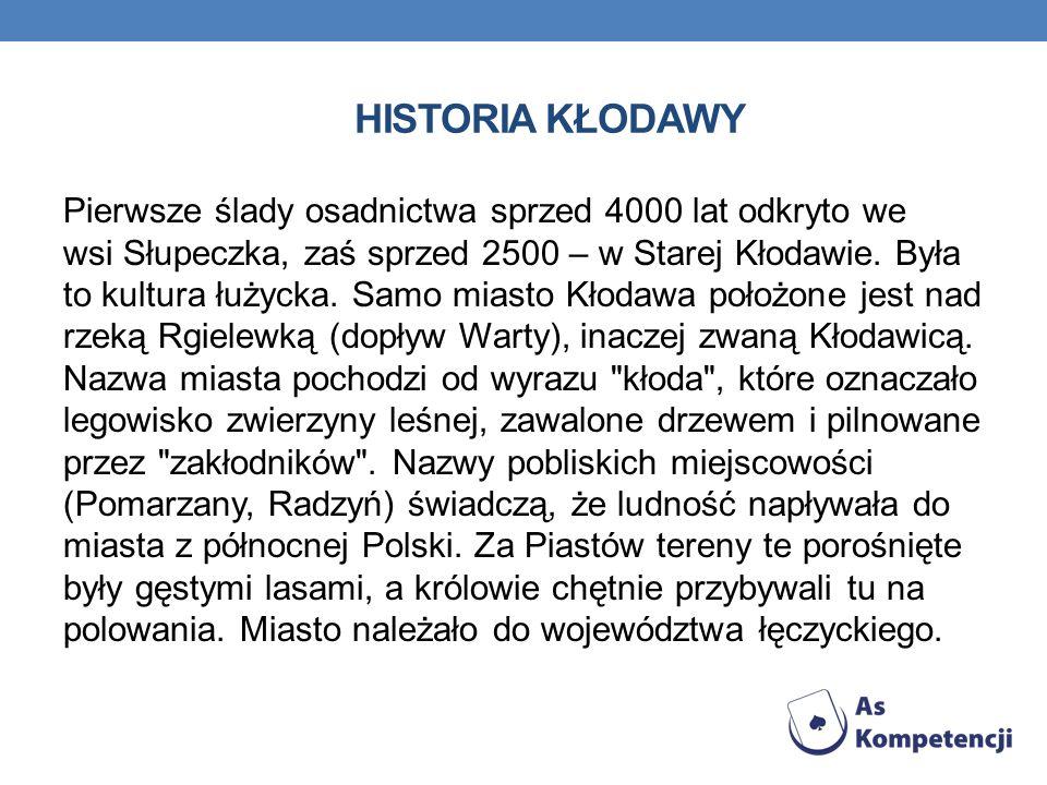 HISTORIA KŁODAWY Pierwsze ślady osadnictwa sprzed 4000 lat odkryto we wsi Słupeczka, zaś sprzed 2500 – w Starej Kłodawie. Była to kultura łużycka. Sam