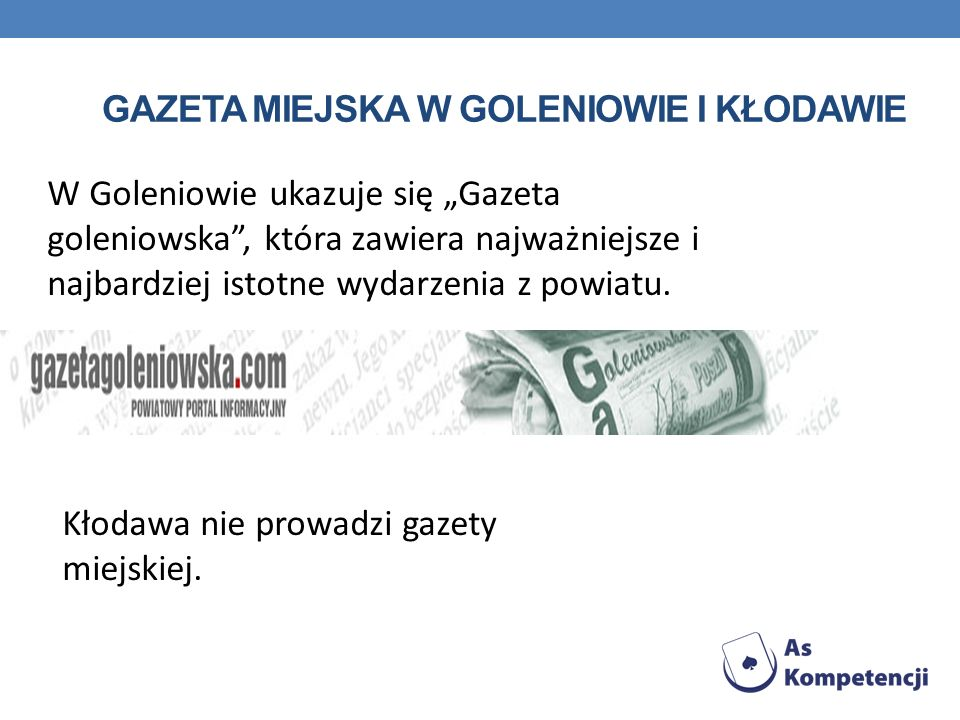 GAZETA MIEJSKA W GOLENIOWIE I KŁODAWIE W Goleniowie ukazuje się Gazeta goleniowska, która zawiera najważniejsze i najbardziej istotne wydarzenia z pow
