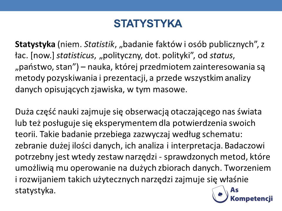 STATYSTYKA Statystyka (niem. Statistik, badanie faktów i osób publicznych, z łac. [now.] statisticus, polityczny, dot. polityki, od status, państwo, s