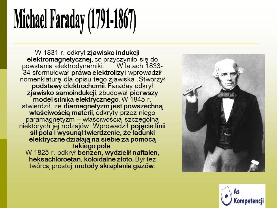 W 1831 r. odkrył zjawisko indukcji elektromagnetycznej, co przyczyniło się do powstania elektrodynamiki. W latach 1833- 34 sformułował prawa elektroli