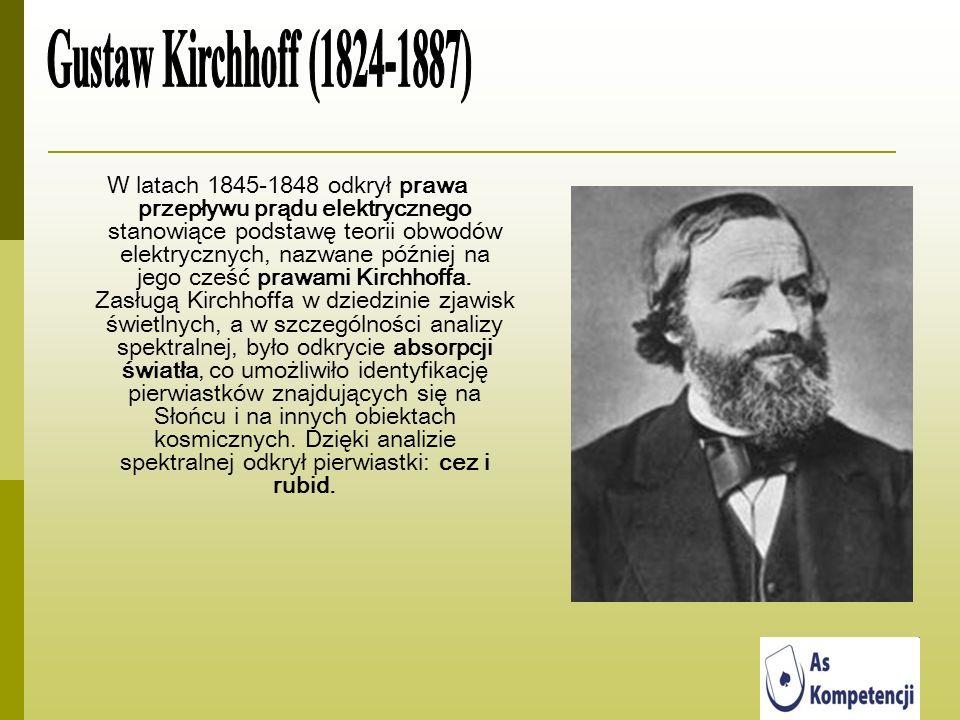 W latach 1845-1848 odkrył prawa przepływu prądu elektrycznego stanowiące podstawę teorii obwodów elektrycznych, nazwane później na jego cześć prawami