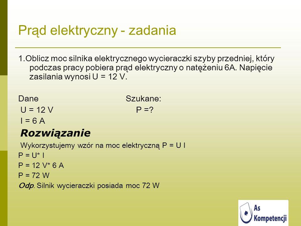 Prąd elektryczny - zadania 1.Oblicz moc silnika elektrycznego wycieraczki szyby przedniej, który podczas pracy pobiera prąd elektryczny o natężeniu 6A