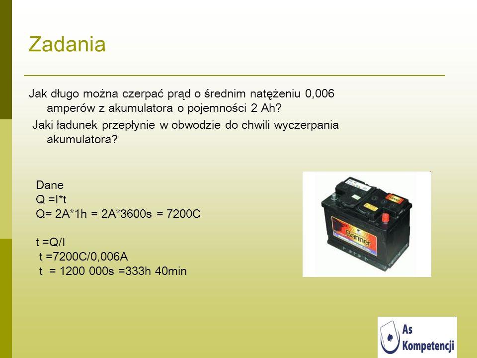 Zadania Jak długo można czerpać prąd o średnim natężeniu 0,006 amperów z akumulatora o pojemności 2 Ah? Jaki ładunek przepłynie w obwodzie do chwili w