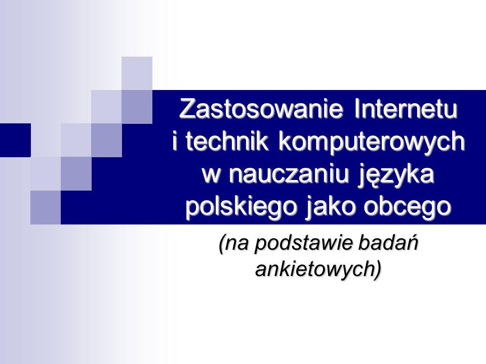 Zastosowanie Internetu i technik komputerowych w nauczaniu języka polskiego jako obcego (na podstawie badań ankietowych)