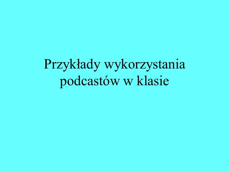 Przykłady wykorzystania podcastów w klasie