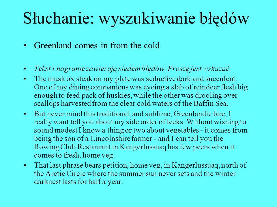 Słuchanie: wyszukiwanie błędów Greenland comes in from the cold Tekst i nagranie zawierają siedem błędów.
