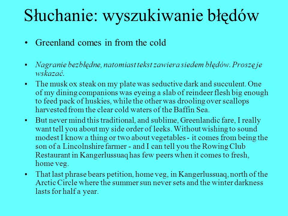 Słuchanie: wyszukiwanie błędów Greenland comes in from the cold Nagranie bezbłędne, natomiast tekst zawiera siedem błędów.