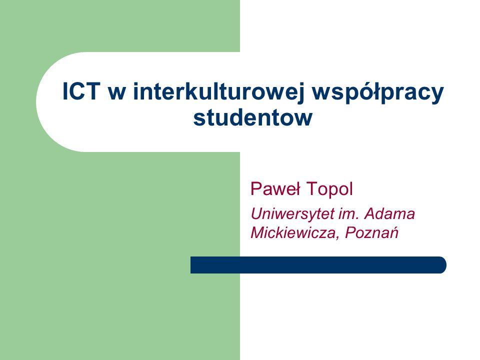 ICT w interkulturowej współpracy studentow Paweł Topol Uniwersytet im. Adama Mickiewicza, Poznań