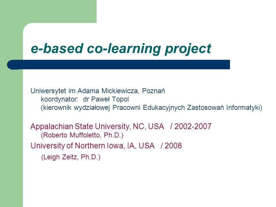 e-based co-learning project Uniwersytet im Adama Mickiewicza, Poznań koordynator: dr Paweł Topol (kierownik wydziałowej Pracowni Edukacyjnych Zastosow