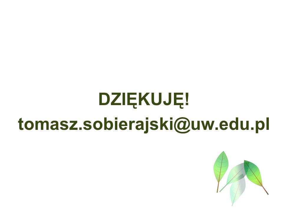 DZIĘKUJĘ! tomasz.sobierajski@uw.edu.pl