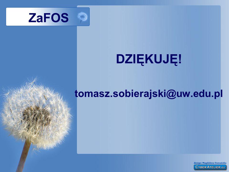 ZaFOS DZIĘKUJĘ! tomasz.sobierajski@uw.edu.pl