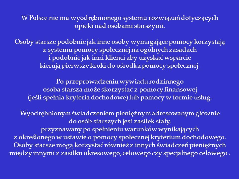 W Polsce nie ma wyodrębnionego systemu rozwiązań dotyczących opieki nad osobami starszymi. Osoby starsze podobnie jak inne osoby wymagające pomocy kor