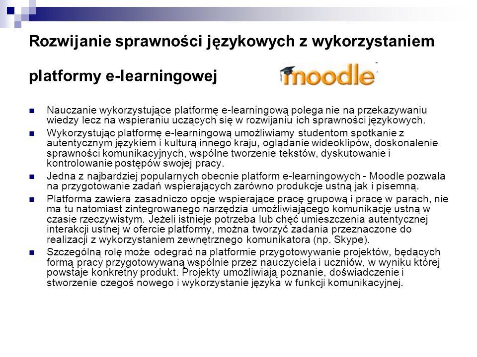 Rozwijanie sprawności językowych z wykorzystaniem platformy e-learningowej Nauczanie wykorzystujące platformę e-learningową polega nie na przekazywani