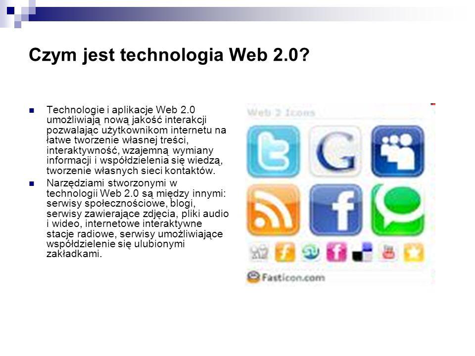 Czym jest technologia Web 2.0? Technologie i aplikacje Web 2.0 umożliwiają nową jakość interakcji pozwalając użytkownikom internetu na łatwe tworzenie