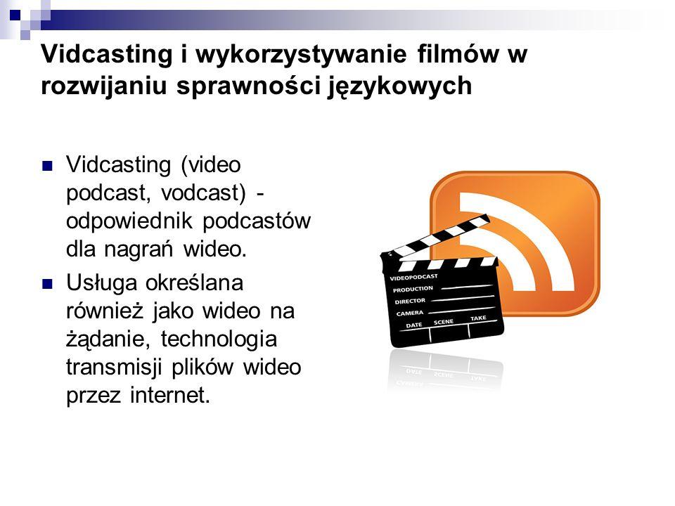 Vidcasting i wykorzystywanie filmów w rozwijaniu sprawności językowych Vidcasting (video podcast, vodcast) - odpowiednik podcastów dla nagrań wideo. U