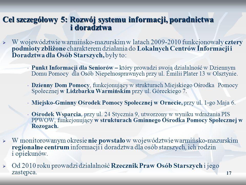 17 Cel szczegółowy 5: Rozwój systemu informacji, poradnictwa i doradztwa W województwie warmińsko-mazurskim w latach 2009-2010 funkcjonowały cztery po
