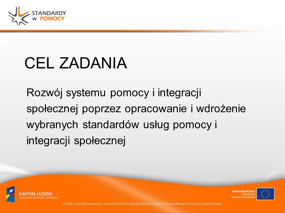 CEL ZADANIA Rozwój systemu pomocy i integracji społecznej poprzez opracowanie i wdrożenie wybranych standardów usług pomocy i integracji społecznej