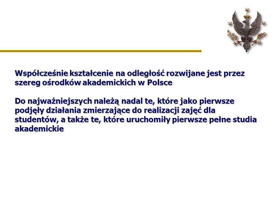 Współcześnie kształcenie na odległość rozwijane jest przez szereg ośrodków akademickich w Polsce Do najważniejszych należą nadal te, które jako pierws