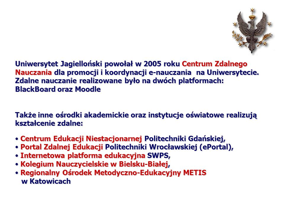 Uniwersytet Jagielloński powołał w 2005 roku Centrum Zdalnego Nauczania dla promocji i koordynacji e-nauczania na Uniwersytecie. Zdalne nauczanie real
