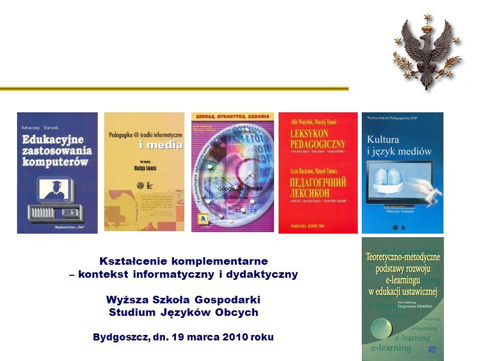 Kształcenie komplementarne – kontekst informatyczny i dydaktyczny Wyższa Szkoła Gospodarki Studium Języków Obcych Bydgoszcz, dn. 19 marca 2010 roku