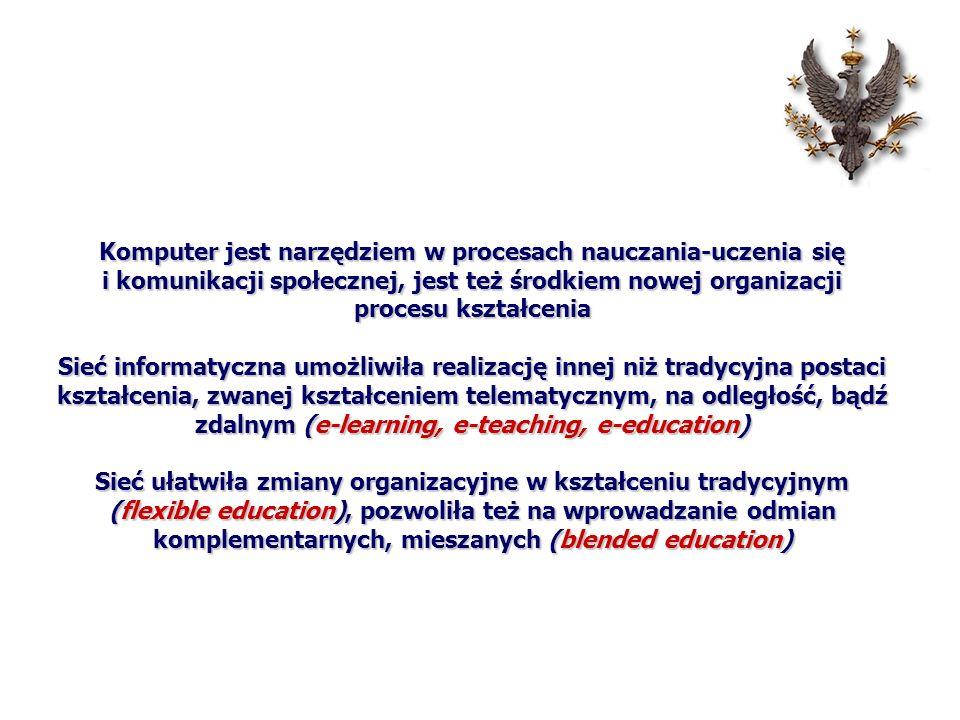 Komputer i sieć traktowane są jako środki zastępujące tradycyjne kształcenie, albo jako narzędzia wspomagające, ułatwiające niwelowanie niektórych wad kształcenia tradycyjnego Pierwsze podejście wiedzie na manowce, drugie wydaje się warte penetracji naukowej Spontaniczne samokształcenie pozbawione merytorycznego kierownictwa skutkuje fragmentaryczną, niespójną i niekompletną wiedzą Komputer i Internet traktowane być powinny jako użyteczne narzędzia kształcenia na poziomie akademickim, wspomagające zarządzanie i administrowanie placówką, ułatwiające elastyczną organizację kształcenia, a nade wszystko pomocne w procesach kształcenia i samokształcenia oraz komunikacji interpersonalnej, a także – narzędzia ułatwiające pracę biblioteczną oraz powielanie i dystrybucję materiałów nauczania, wprowadzające też nową jakość w pracę naukowo-badawczą