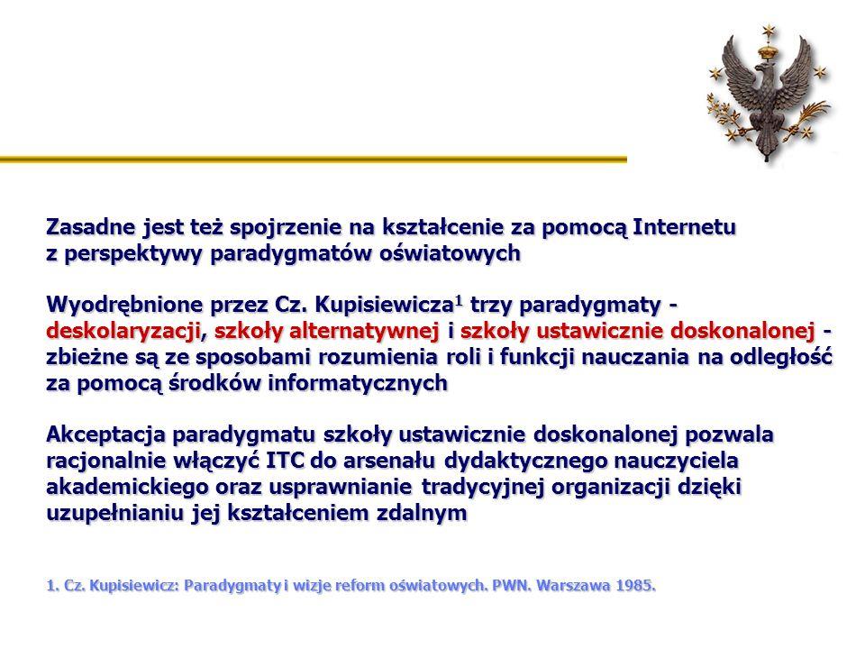 Zasadne jest też spojrzenie na kształcenie za pomocą Internetu z perspektywy paradygmatów oświatowych Wyodrębnione przez Cz. Kupisiewicza 1 trzy parad