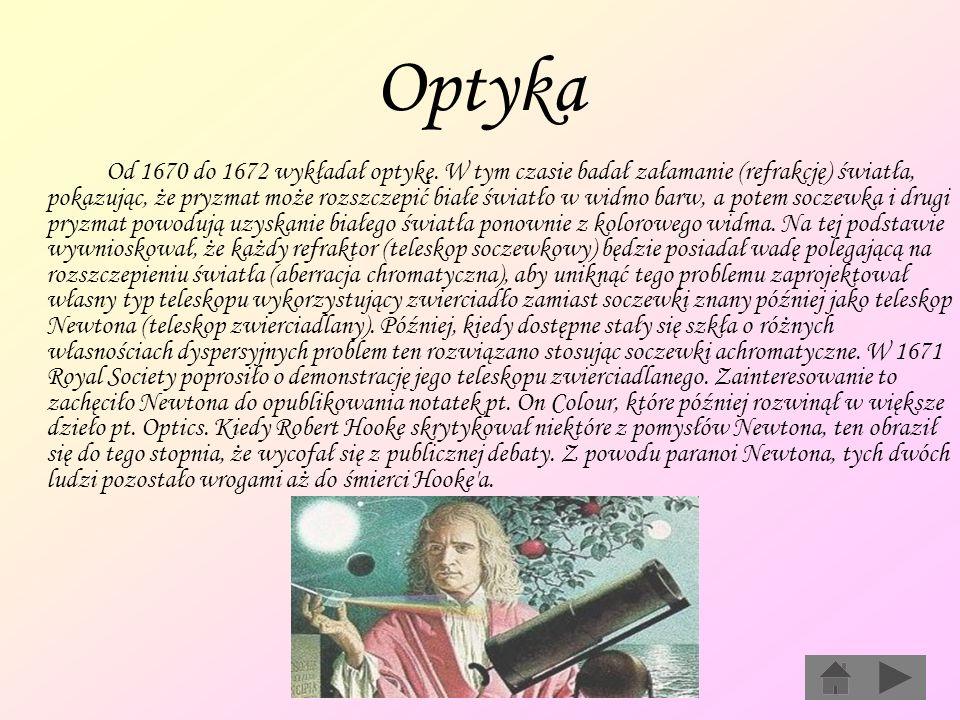 Optyka Od 1670 do 1672 wykładał optykę. W tym czasie badał załamanie (refrakcję) światła, pokazując, że pryzmat może rozszczepić białe światło w widmo