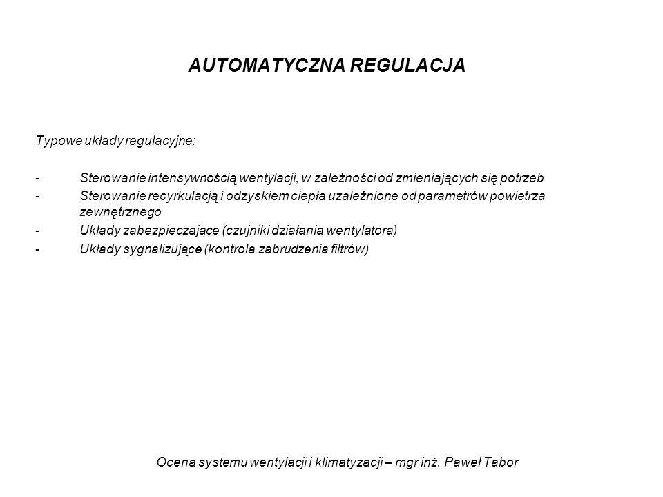 Ocena systemu wentylacji i klimatyzacji – mgr inż. Paweł Tabor AUTOMATYCZNA REGULACJA Typowe układy regulacyjne: -Sterowanie intensywnością wentylacji