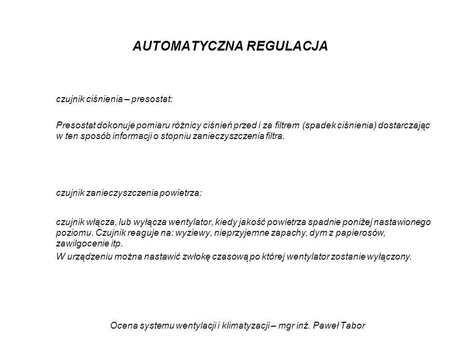 Ocena systemu wentylacji i klimatyzacji – mgr inż. Paweł Tabor AUTOMATYCZNA REGULACJA czujnik ciśnienia – presostat: Presostat dokonuje pomiaru różnic