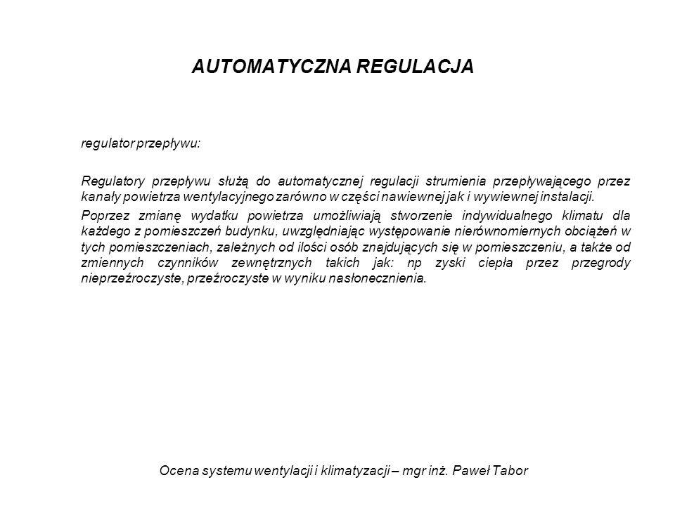 Ocena systemu wentylacji i klimatyzacji – mgr inż. Paweł Tabor AUTOMATYCZNA REGULACJA regulator przepływu: Regulatory przepływu służą do automatycznej