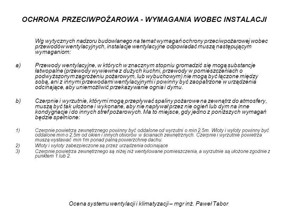 Ocena systemu wentylacji i klimatyzacji – mgr inż. Paweł Tabor OCHRONA PRZECIWPOŻAROWA - WYMAGANIA WOBEC INSTALACJI Wg wytycznych nadzoru budowlanego