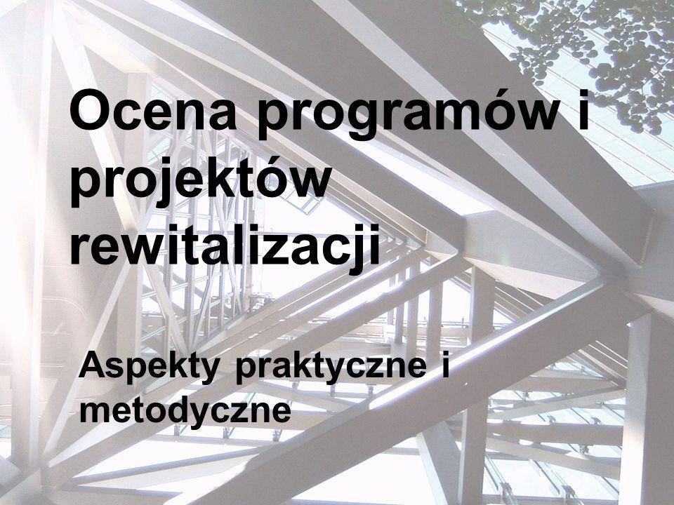 Ocena programów i projektów rewitalizacji Aspekty praktyczne i metodyczne