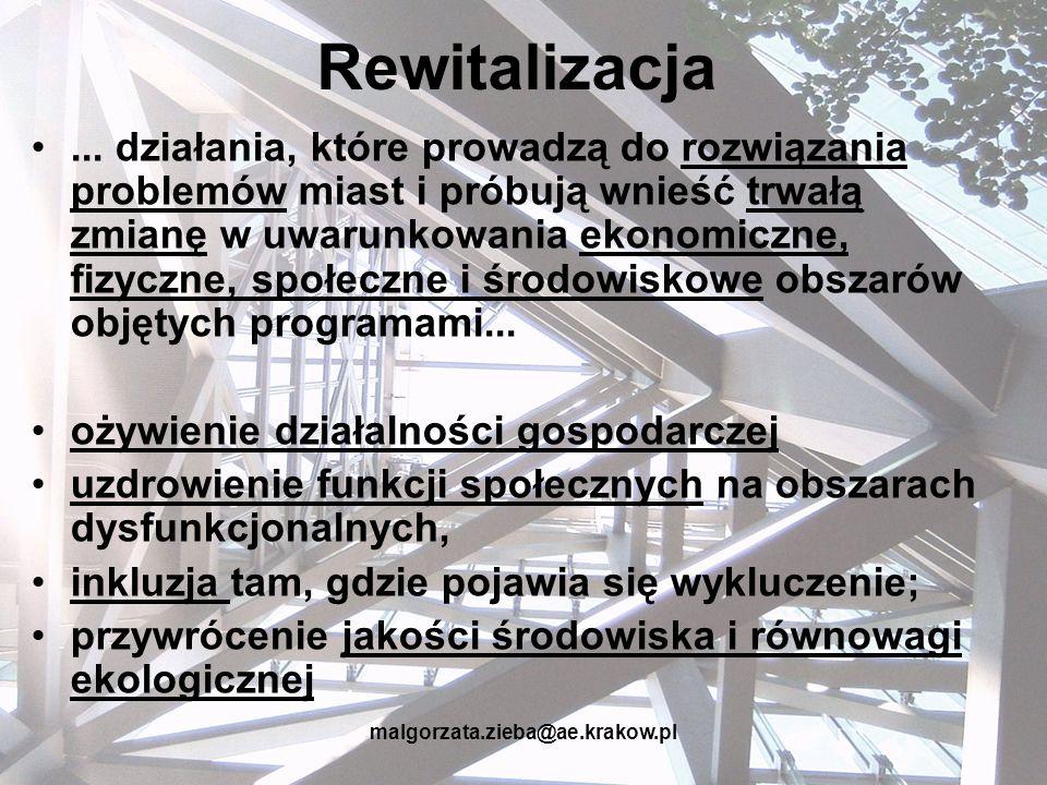 malgorzata.zieba@ae.krakow.pl Rewitalizacja PROGRAMY PROJEKTY społecznegospodarczetechniczne PODEJŚCIE ZINTEGROWANE ROZWÓJ ZRÓWNOWAŻONY TRWAŁOŚĆ ZMIAN PARTYCYPACJA BOTTOM-UP UCZESTNICTWO SEKTORA PUBLICZNEGO KOMPLEKSOWOŚĆ