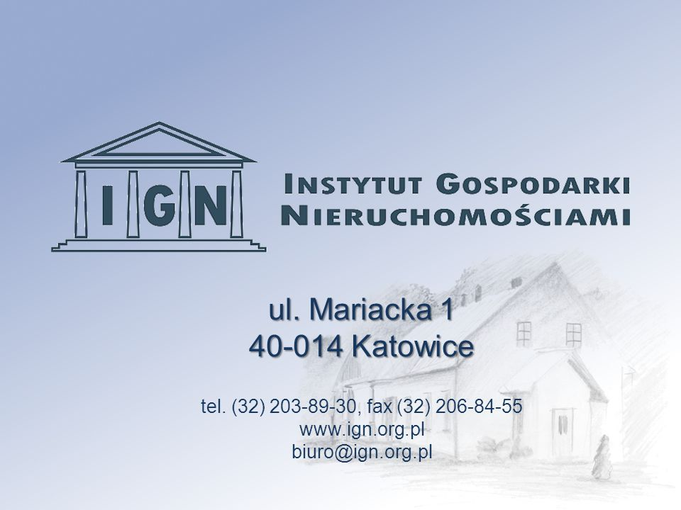 ul. Mariacka 1 40-014 Katowice tel. (32) 203-89-30, fax (32) 206-84-55 www.ign.org.pl biuro@ign.org.pl