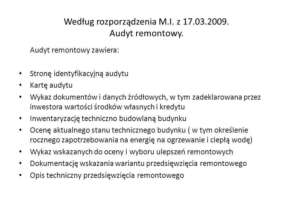 Według rozporządzenia M.I.z 17.03.2009. Audyt remontowy.