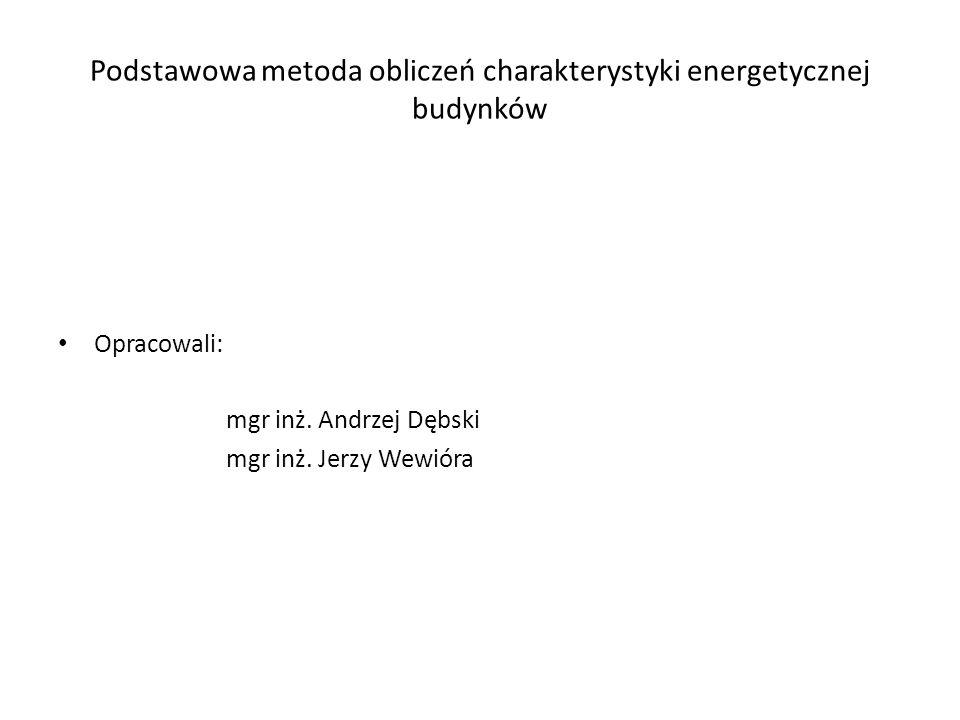 Podstawowa metoda obliczeń charakterystyki energetycznej budynków Opracowali: mgr inż. Andrzej Dębski mgr inż. Jerzy Wewióra